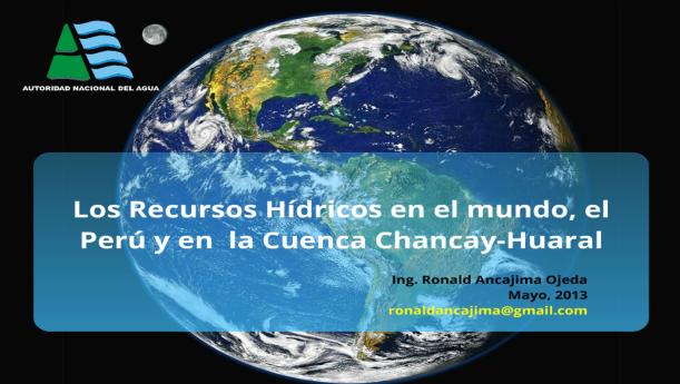 Los recursos hídricos en el Mundo, el Perú y en la Cuenca Chancay-Huaral
